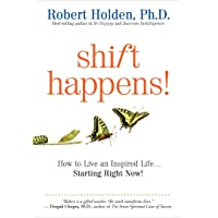 Shift Happens!: How to Live an Inspired Life...Starting Right Now!