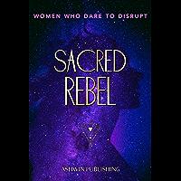 Sacred Rebel: Women Who Dare To Disrupt (English Edition)