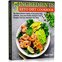 5-Ingredients Keto Diet Cookbook: The Most Effective Habits of Successful Keto Lifestyle. Easy and Healthy Ketogenic…