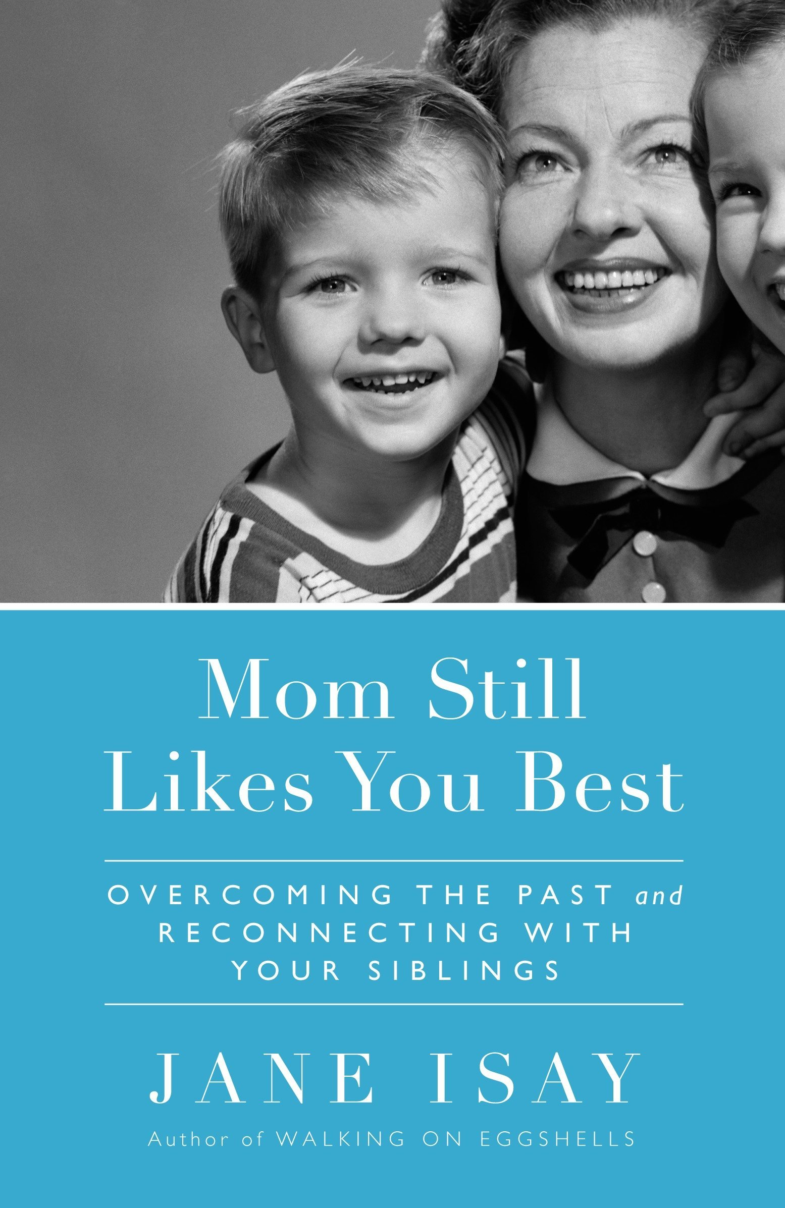 Mom Still Likes You Best: Overcoming the Past and Reconnecting With Your  Siblings: Jane Isay: 9780767928649: Amazon.com: Books