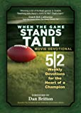 When The Game Stands Tall: 52 Devotions for the Heart of a Champion