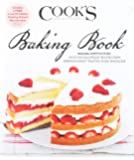 The Cook's Illustrated Baking Book: Baking Demystified With 450 Foolproof Recipes From America's Most Trusted Food Magazine