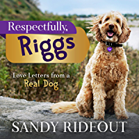 Respectfully, Riggs: Love Letters from a Real Dog