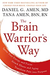 The Brain Warrior's Way: Ignite Your Energy and Focus, Attack Illness and Aging, Transform Pain into Purpose Paperback