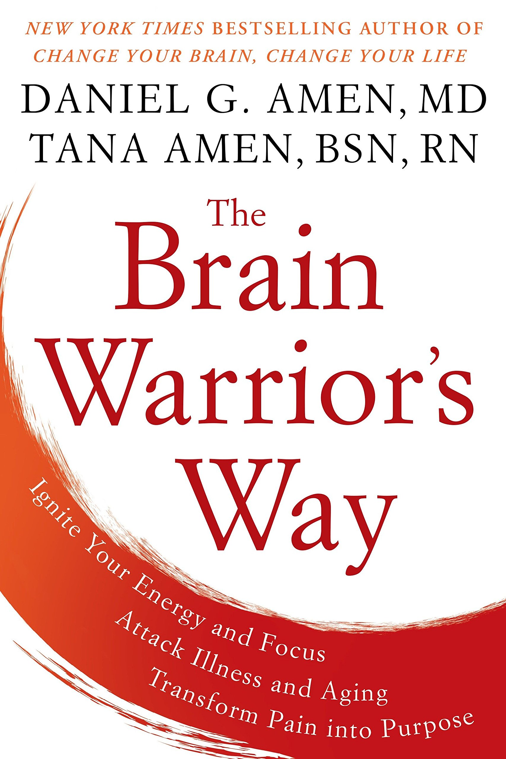 The Brain Warrior's Way  Ignite Your Energy And Focus Attack Illness And Aging Transform Pain Into Purpose
