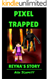 Pixel Trapped: Reyna's Story (The Ultimate Portal Series: An Unofficial Minecraft Series Book 4)