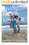 Living Rich & Loving It: Your guide to a rich, happy, healthy, simple and balanced life