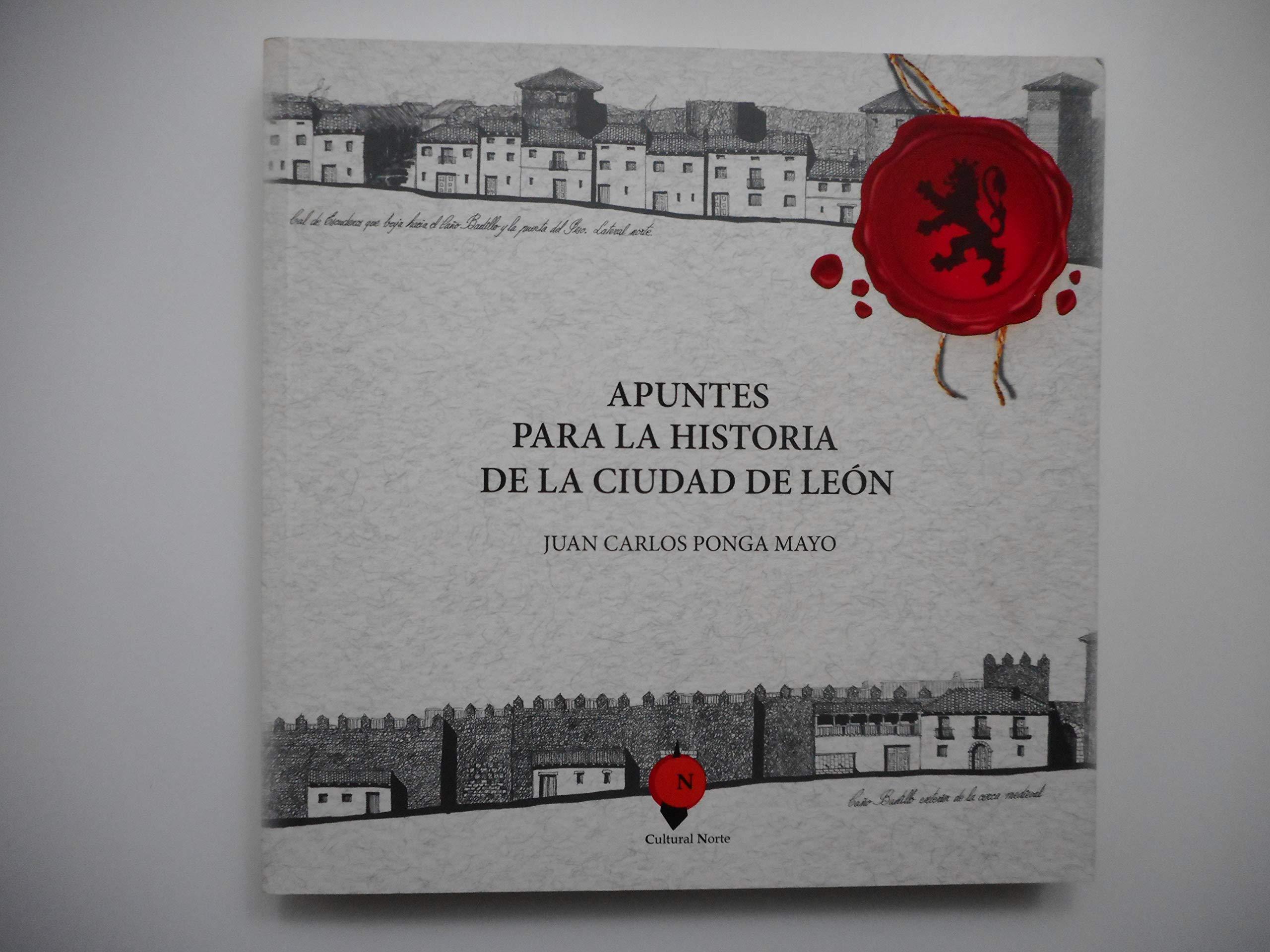Apuntes para la historia de la ciudad de León: Amazon.es: Ponga Mayo, Juan Carlos: Libros