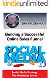 Building a Successful Online Sales Funnel: How to Attract Prospects to Your Business and Generate Sales (Social Media Strategy - The Workshop Series Book 2)