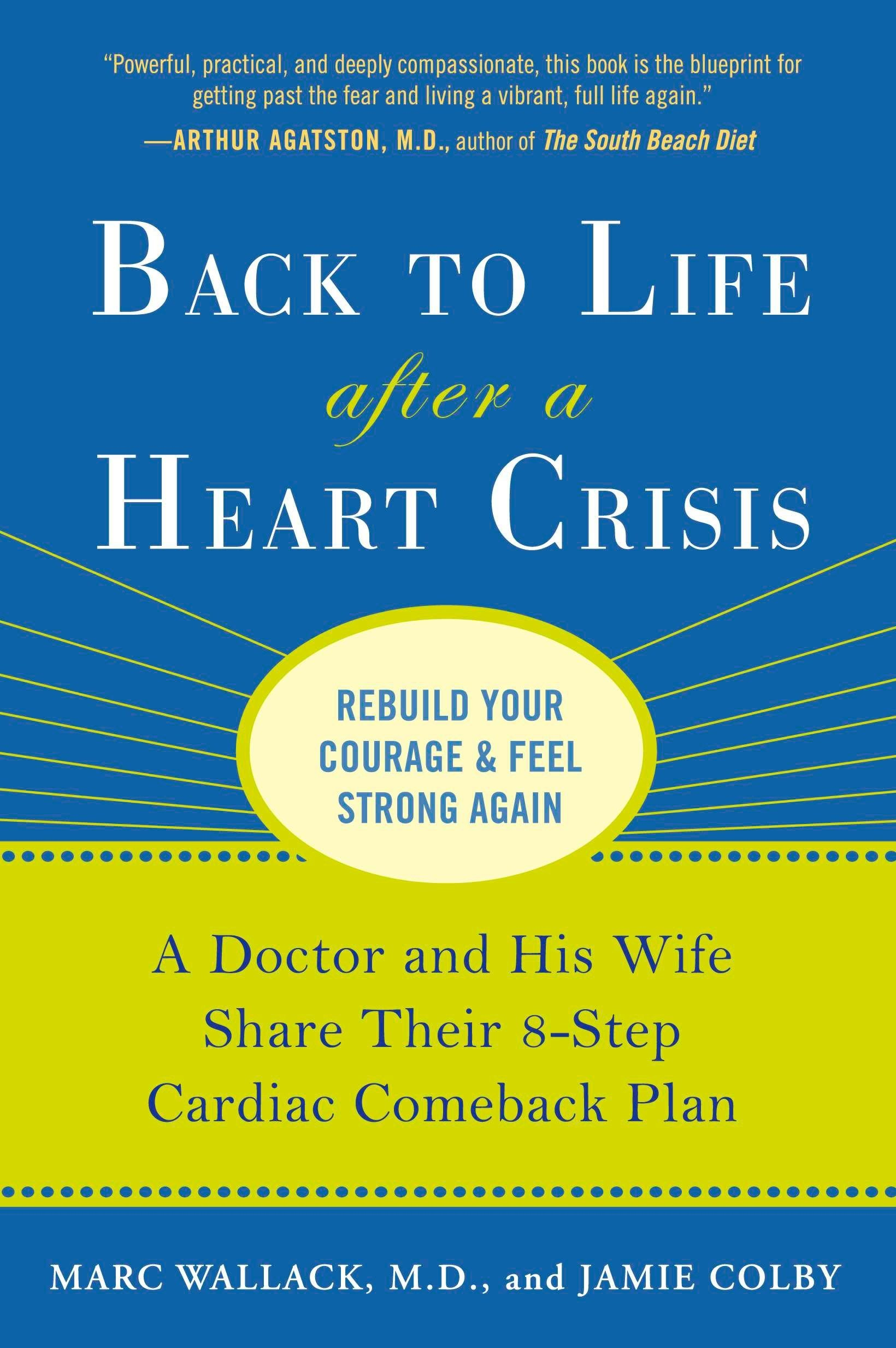 Back to Life After a Heart Crisis: A Doctor and His Wife Share Their 8 Step Cardiac Comeback Plan Paperback – February 1, 2011 Marc Wallack M.D. Jamie Colby Avery 158333419X