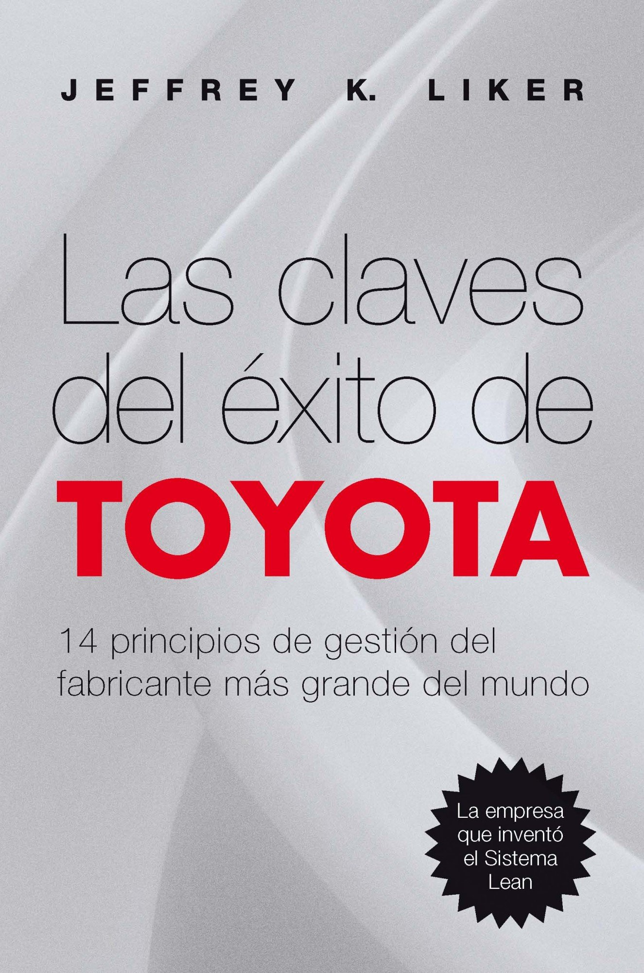 Las claves del éxito de Toyota: 14 principios de gestión del fabricante más  grande del mundo OPERACIONES: Amazon.es: Liker, Jeffrey K., Cuatrecasas  Arbós, Lluís: Libros