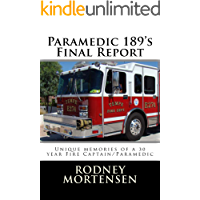 Paramedic 189's Final Report: Unique Memories of a 30 Year Fire Captain/Paramedic