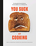 You Suck at Cooking: The Absurdly Practical Guide to Sucking Slightly Less at Making Food: A Cookbook (English Edition)