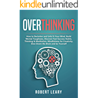 Overthinking: How to Declutter and Unfu*k Your Mind, Build Mental Toughness, Discover Fast Success Habits, Thinking & Meditation, Mindfulness for Creativity, ... the Brain and Be Yourself (English Edition)
