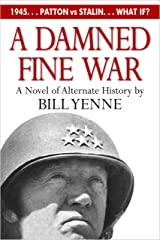 A Damned Fine War: A Novel of Alternate History Kindle Edition