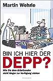 Bin ich hier der Depp?: Wie Sie dem Arbeitswahn nicht länger zur Verfügung stehen