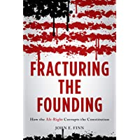 The Fracturing the Founding: How the Alt-Right Corrupts the Constitution