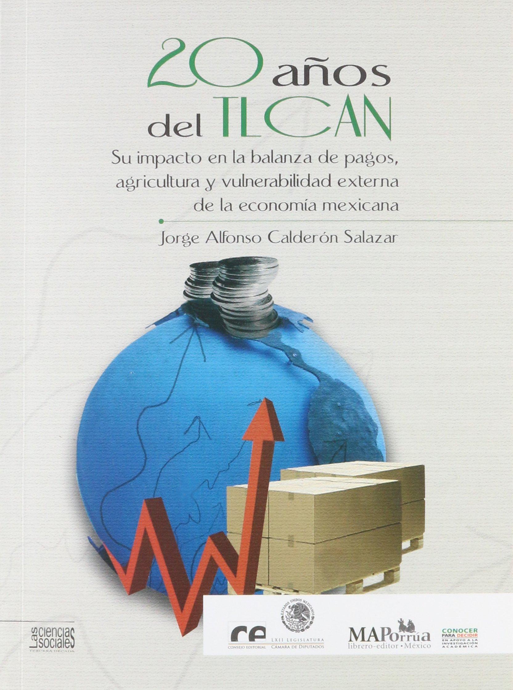 Download 20 Anos Del Tlcan Su Impacto En La Balanza De Pagos, Agricultura Y Vulnerabilidad Externa De La Econ pdf epub