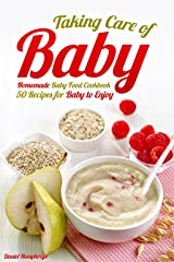 Taking Care of Baby: Homemade Baby Food Cookbook: 50 Recipes for Baby to Enjoy Kindle Edition