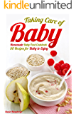 Taking Care of Baby: Homemade Baby Food Cookbook: 50 Recipes for Baby to Enjoy (English Edition)