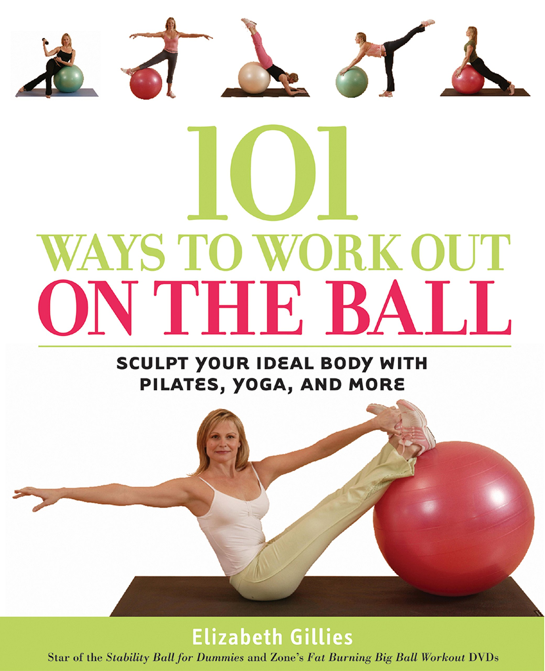 101 Ways to Work out on the Ball: Sculpt Your Ideal Body ...