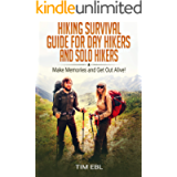 Hiking Survival Guide for Day Hikers and Solo Hikers: Make Memories and Get Out Alive!