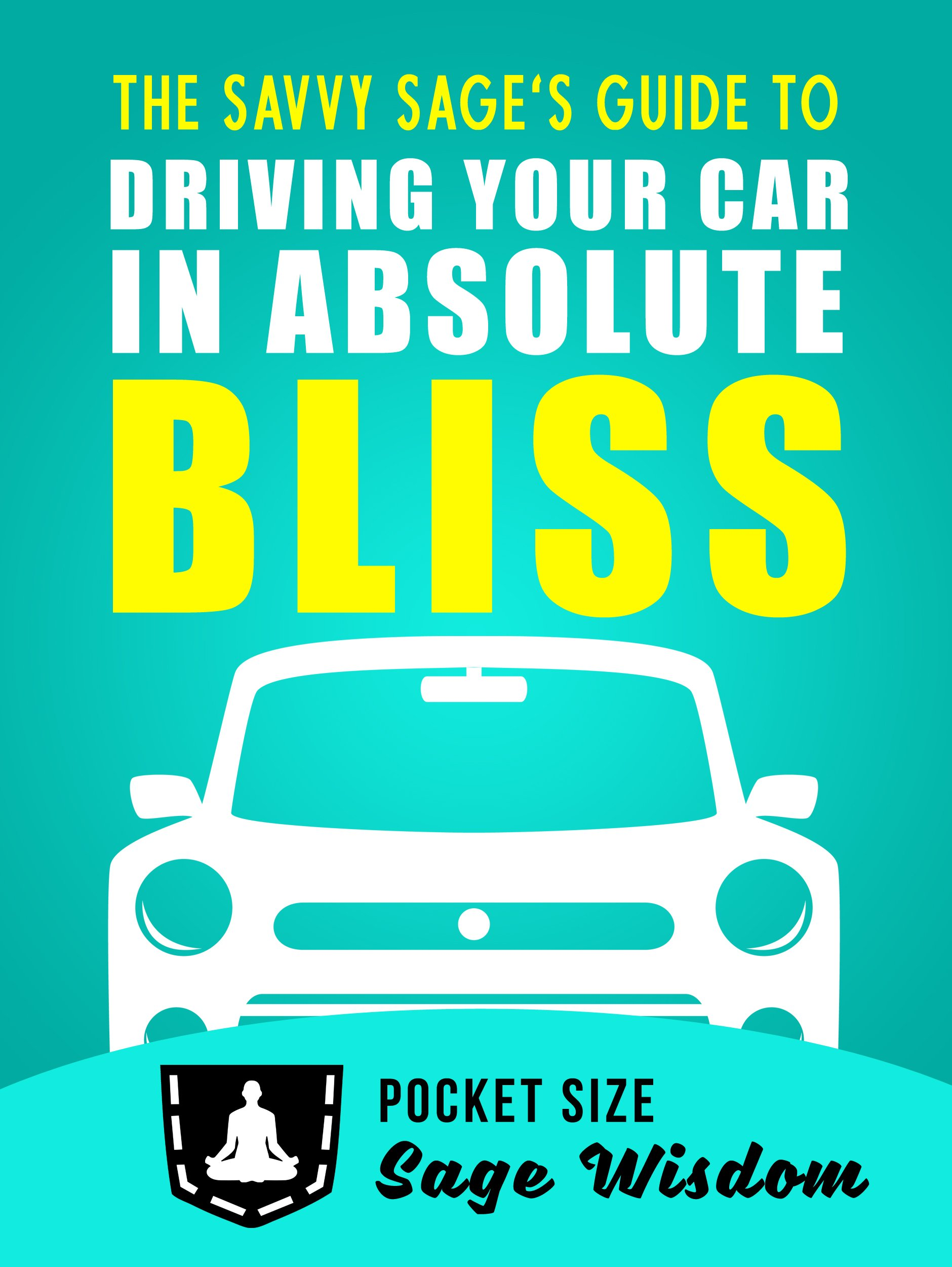 The Savvy Sage's Guide To Driving Your Car In Absolute Bliss  English Edition