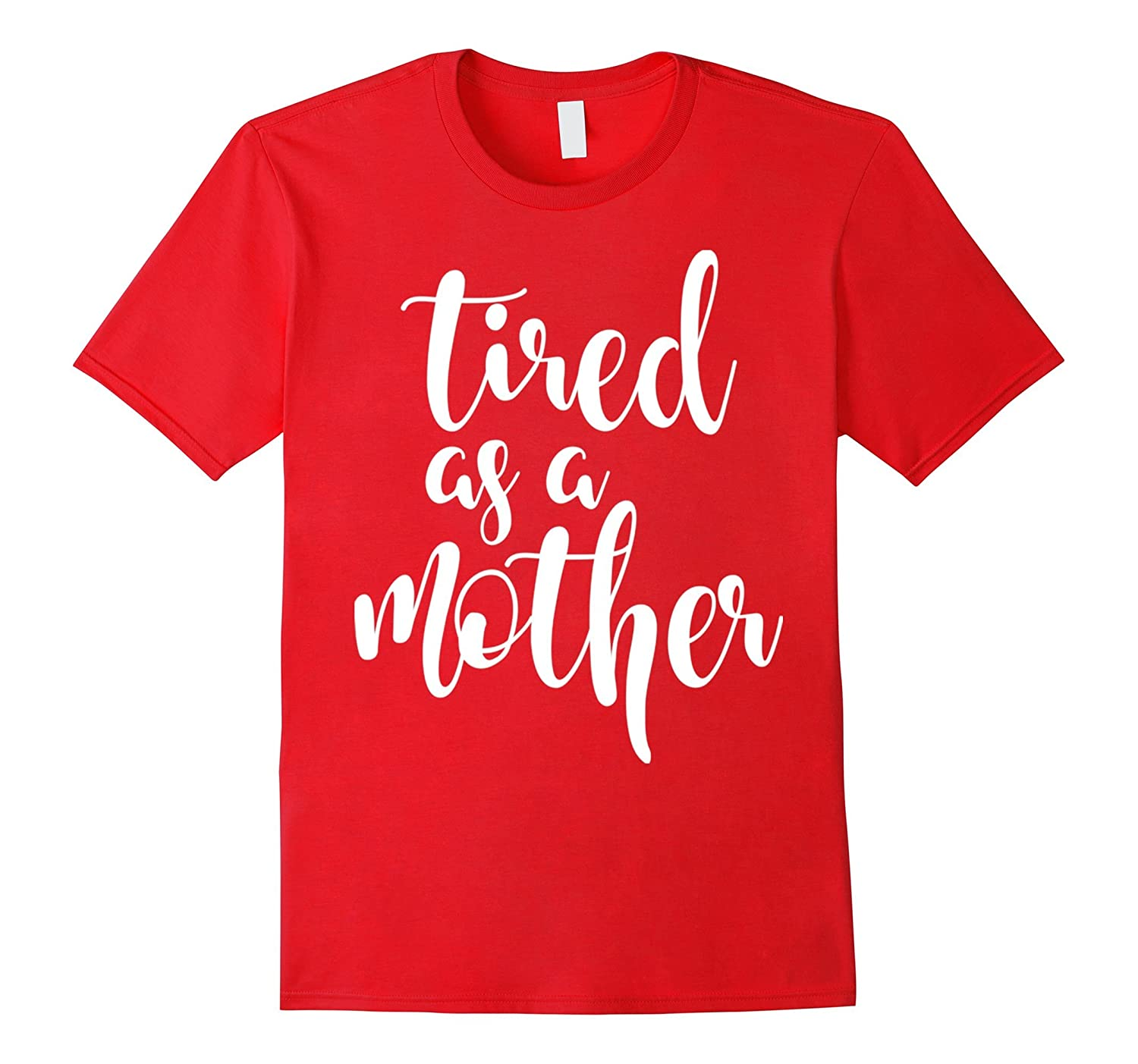 OFFICIAL Tired As A Mother T Shirt Mom gifts gray-FL