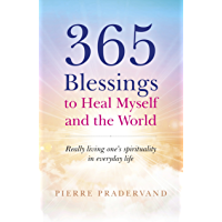 365 Blessings to Heal Myself and the World: Really Living One's Spirituality in Everyday Life (English Edition)