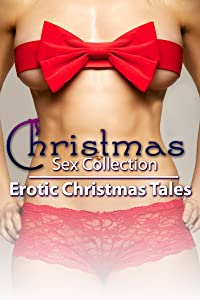 Christmas Sex Collection Erotic Christmas Tales