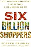 Six Billion Shoppers: The Companies Winning the Global E-Commerce Boom