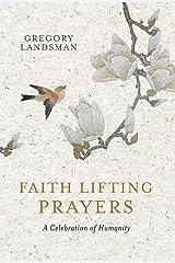 Faith Lifting Prayers: A Celebration of Humanity Hardcover