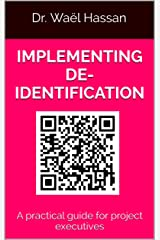 Implementing De-Identification: A practical guide for project executives Kindle Edition