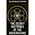 THE SECRET DOCTRINES OF THE ROSICRUCIANS: Revelations about the Ancient Secret Society Devoted to the Study of Occult Doctrines, the Spiritual Realm of ... and the Manifestation of Occult Powers