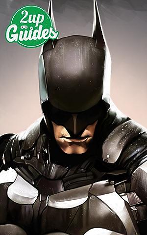 Batman: Arkham Knight Strategy Guide & Game Walkthrough � Cheats; Tips; Tricks; AND MORE!