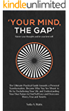 YOUR MIND, THE GAP. Master your thoughts and be your best self: Practical Guide towards a Personal Transformation. Become Who You Are Meant to Be and Overcome Worry, Fear and Anxiety