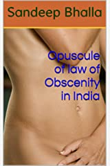 Opuscule of law of Obscenity in India Kindle Edition