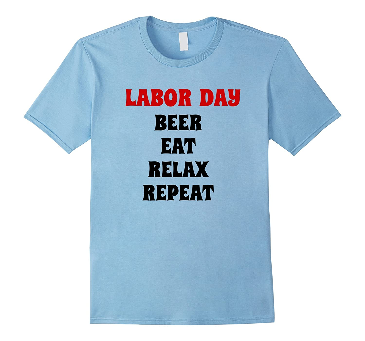 Labor Day T shirt Beer Eat Relax Repeat Funny Gift-BN
