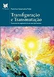 Transfiguração e Transmutação: O processo de surgimento de um novo tipo humano.