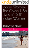 Indian Women: The Colorful Sex Lives of 'Dull' Indian Women: 100% True Stories