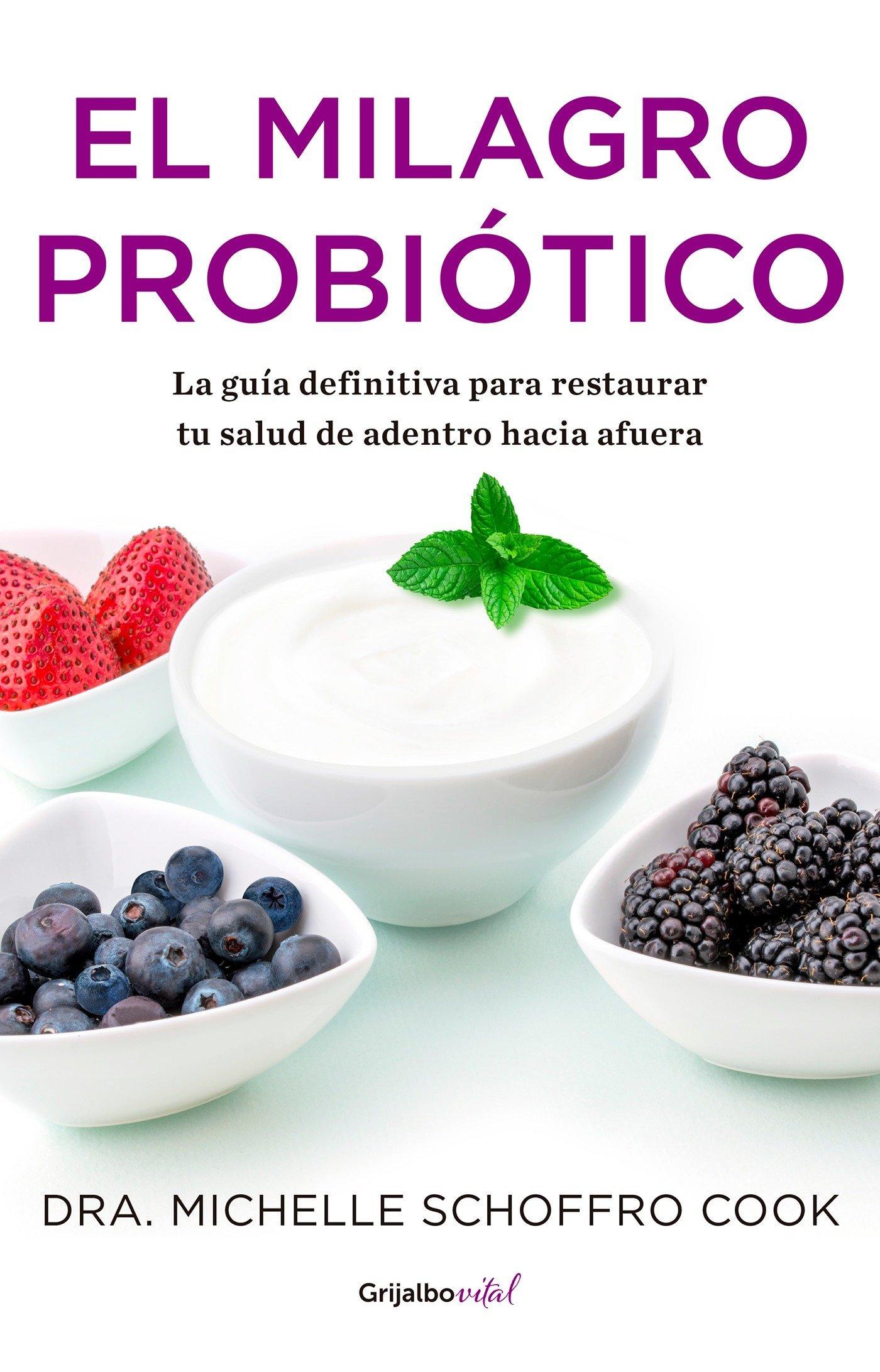 El milagro probiótico: Sencillos pasos para curar tu cuerpo de adento hacia  afuera: Michelle Schoffro Cook: Amazon.com.mx: Libros
