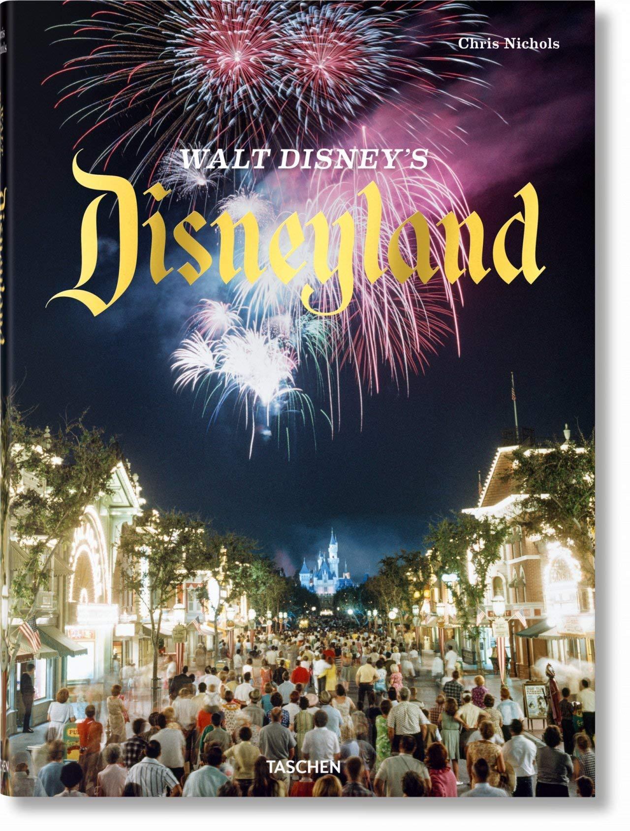 Walt Disney S Disneyland Chris Nichols 9783836563482 Amazon Com