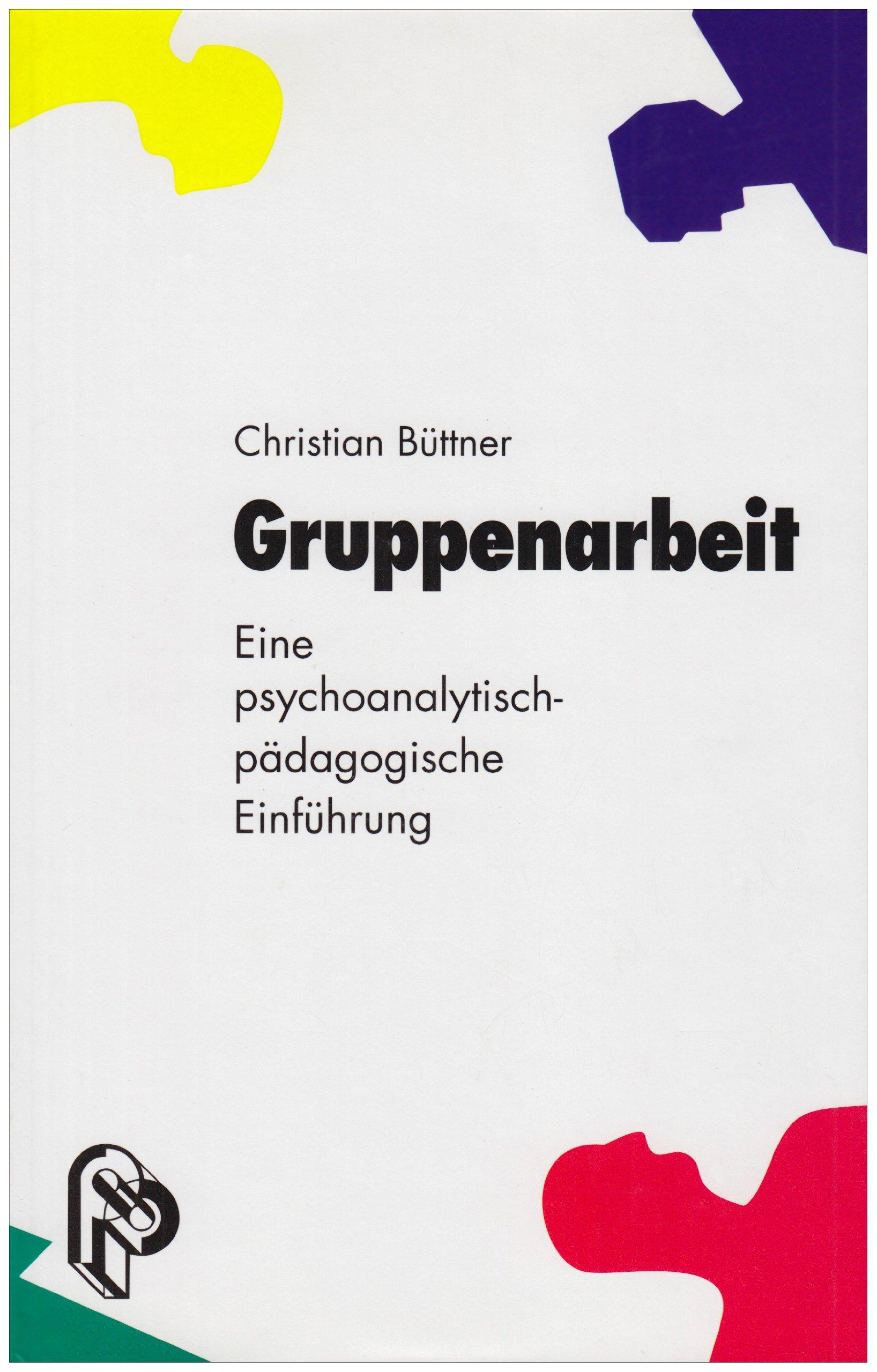 Gruppenarbeit: Eine psychoanalytisch-pädagogische Einführung