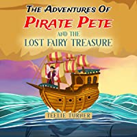 The Adventures of Pirate Pete and the Lost Fairy Treasure