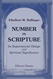 Number in Scripture: Its Supernatural Design and Spiritual Significance.