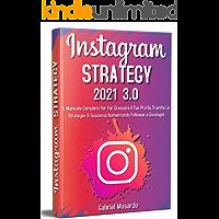 Instagram Strategy 3.0; Il Manuale Completo Per Far Crescere Il Tuo Profilo Tramite Le Strategie Di Successo Aumentando…