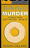 Vanilla Glazed Murder: A Donut Hole Cozy Mystery - Book 55