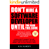 Don't Hire a Software Developer Until You Read this Book: The handbook for tech startups & entrepreneurs (from idea, to build, to product launch and everything in between.)