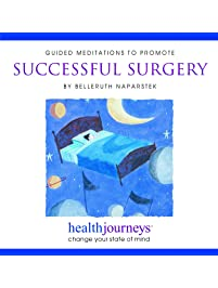 Guided Meditations to Promote Successful Surgery- Guided Imagery Shown to Lower Opioid Use, Pre-Op Anxiety, Length of...