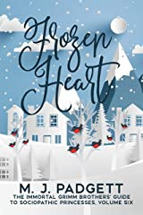 Frozen Heart (The Grimm Brothers' Guide to Sociopathic Princesses Book 6) Kindle Edition